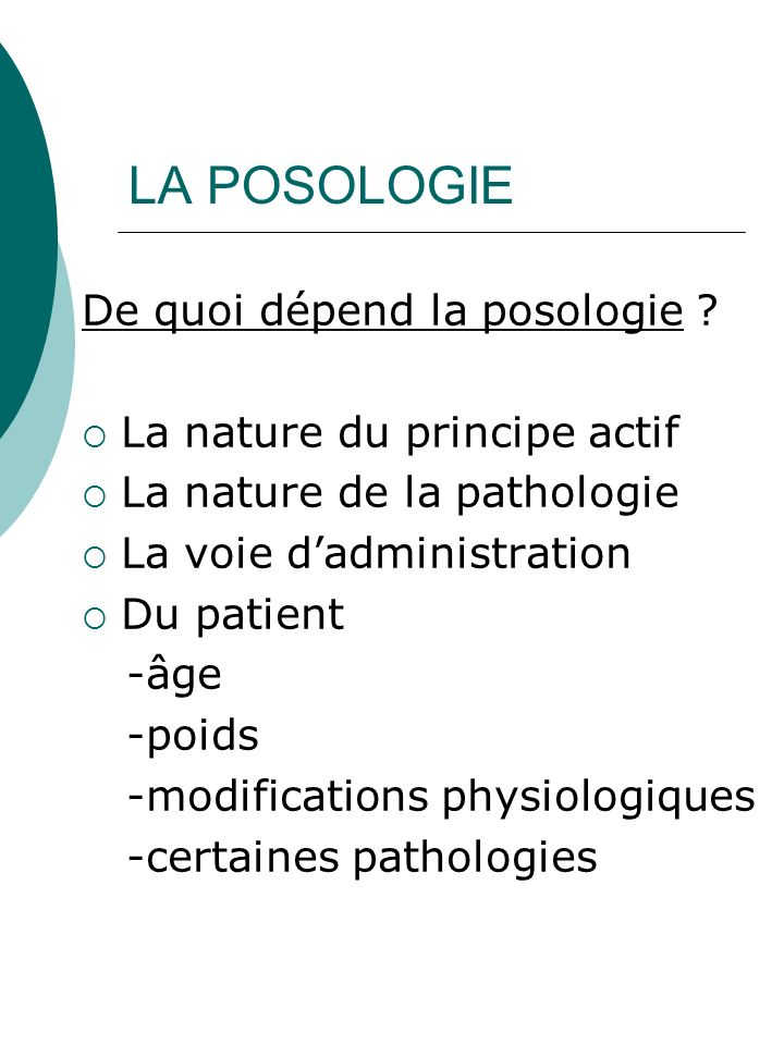 LA POSOLOGIE De quoi dépend la posologie La nature du principe actif