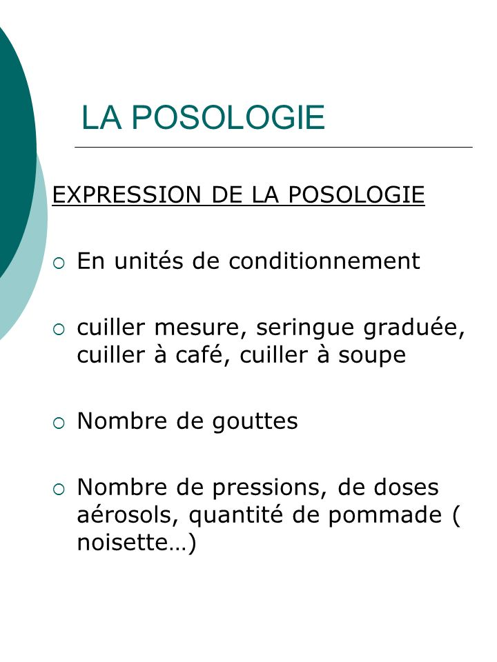 LA POSOLOGIE EXPRESSION DE LA POSOLOGIE En unités de conditionnement