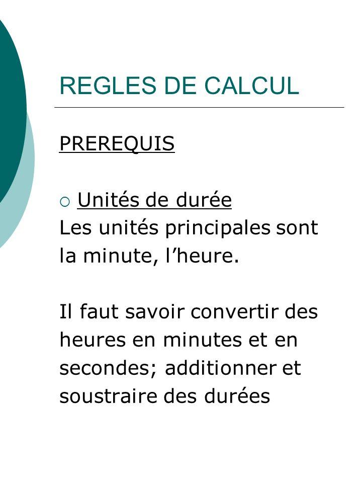 REGLES DE CALCUL PREREQUIS Unités de durée Les unités principales sont