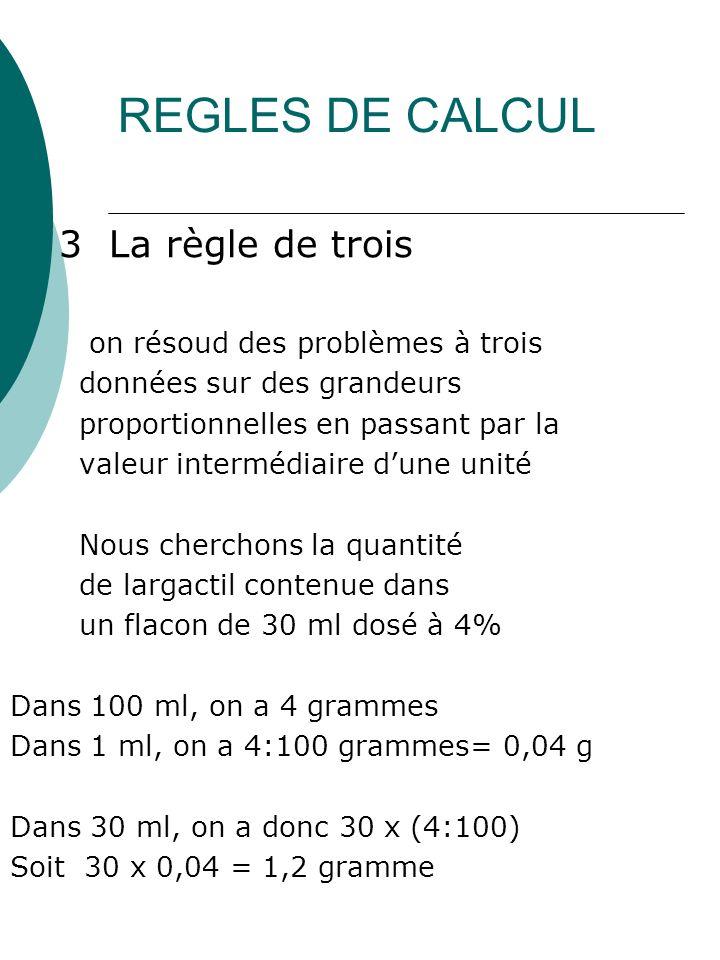 REGLES DE CALCUL 3 La règle de trois on résoud des problèmes à trois