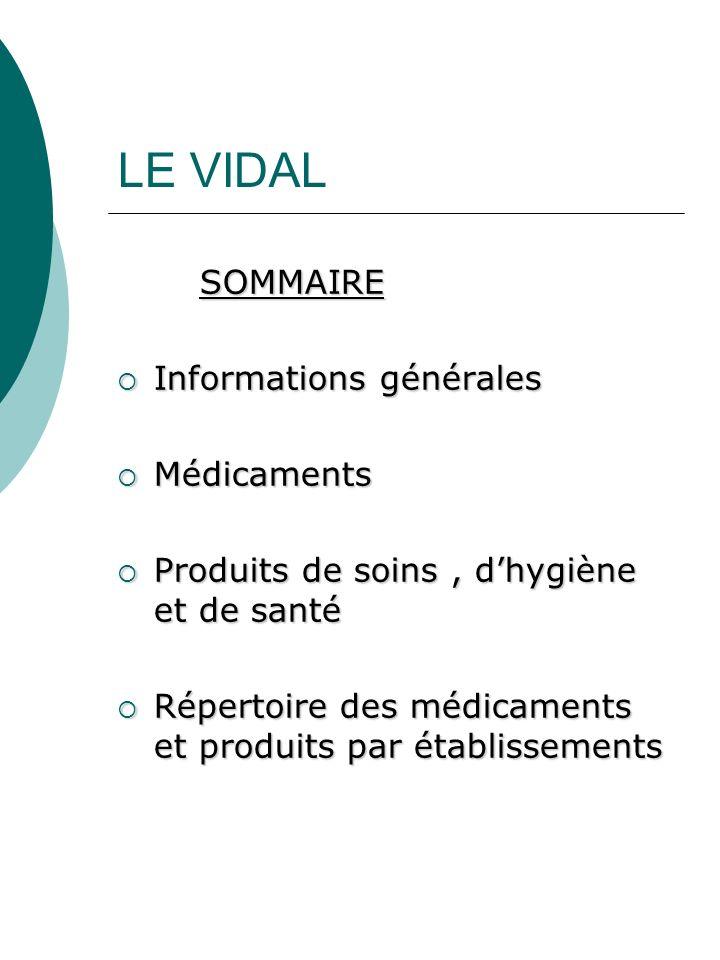 LE VIDAL SOMMAIRE Informations générales Médicaments