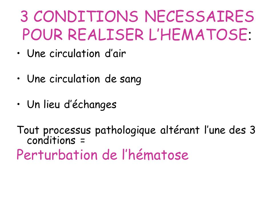3 CONDITIONS NECESSAIRES POUR REALISER L'HEMATOSE: