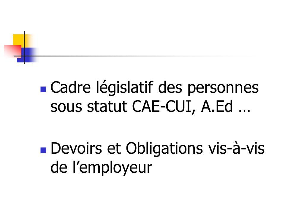 Cadre législatif des personnes sous statut CAE-CUI, A.Ed …