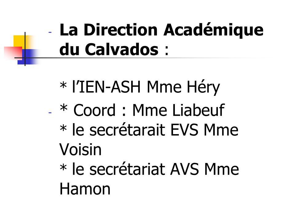 La Direction Académique du Calvados : * l'IEN-ASH Mme Héry