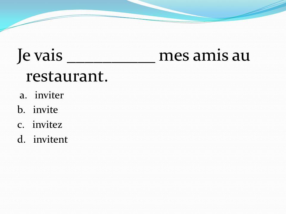 Je vais __________ mes amis au restaurant.