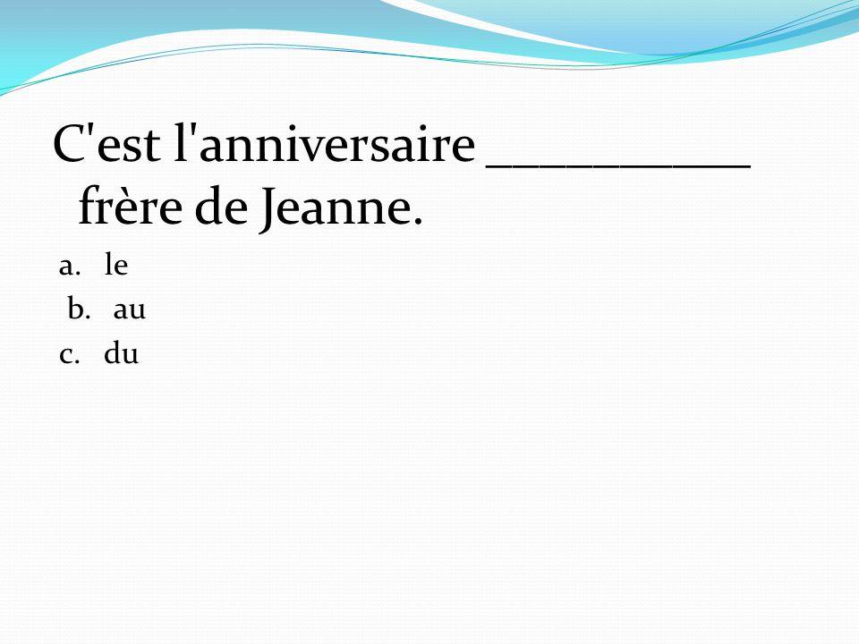 C est l anniversaire __________ frère de Jeanne.