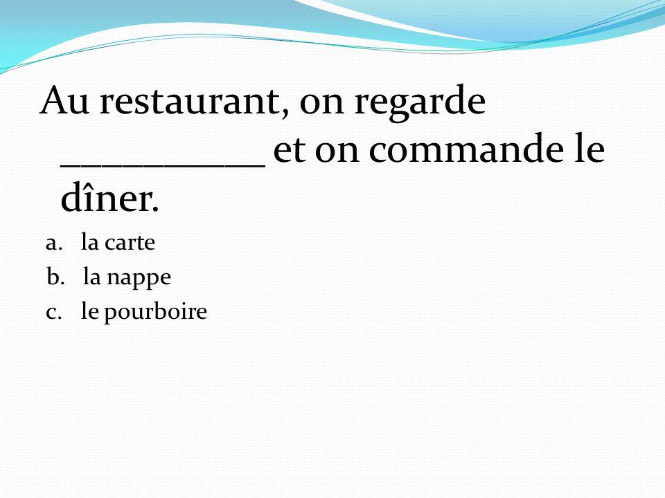 Au restaurant, on regarde __________ et on commande le dîner.