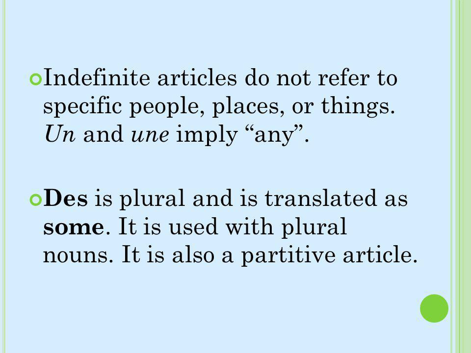 Indefinite articles do not refer to specific people, places, or things