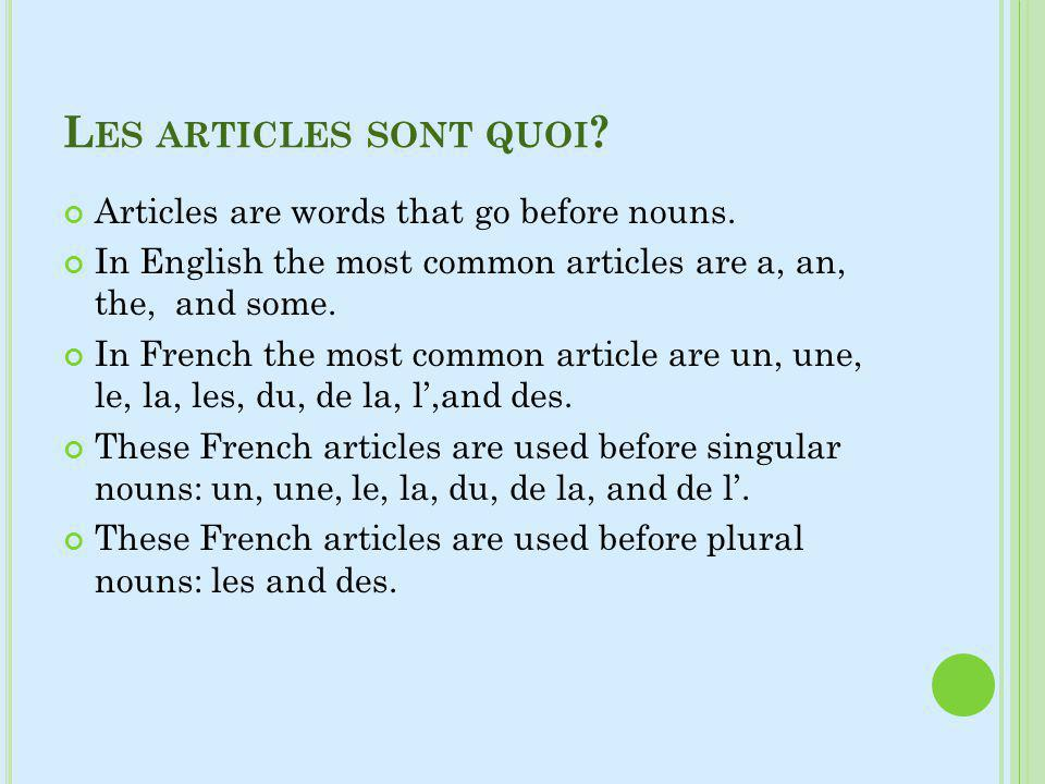 Les articles sont quoi Articles are words that go before nouns.