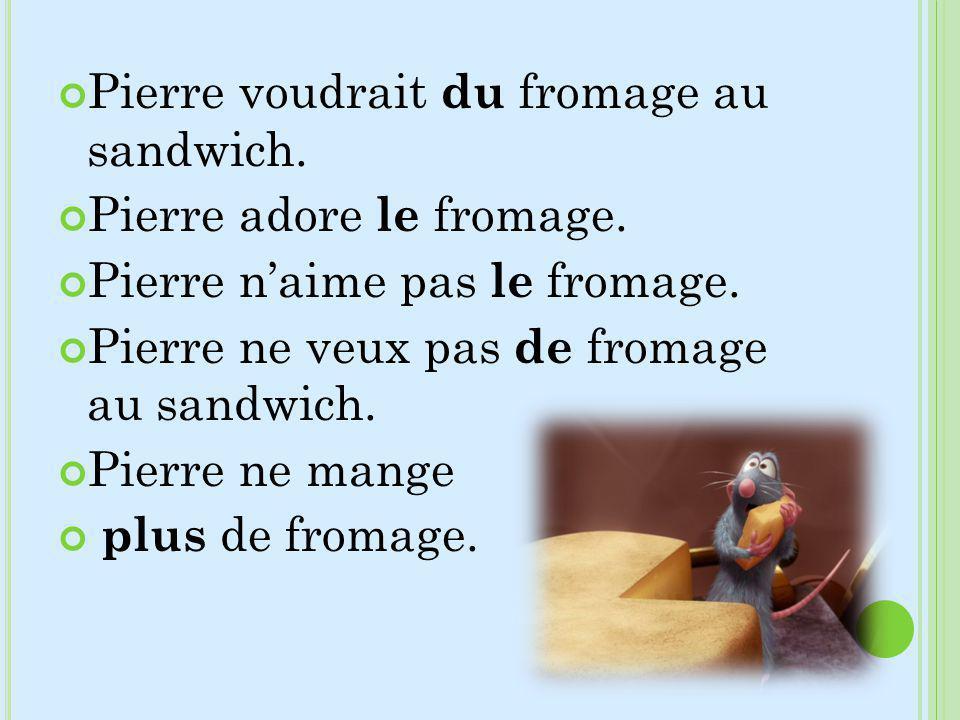 Pierre voudrait du fromage au sandwich.