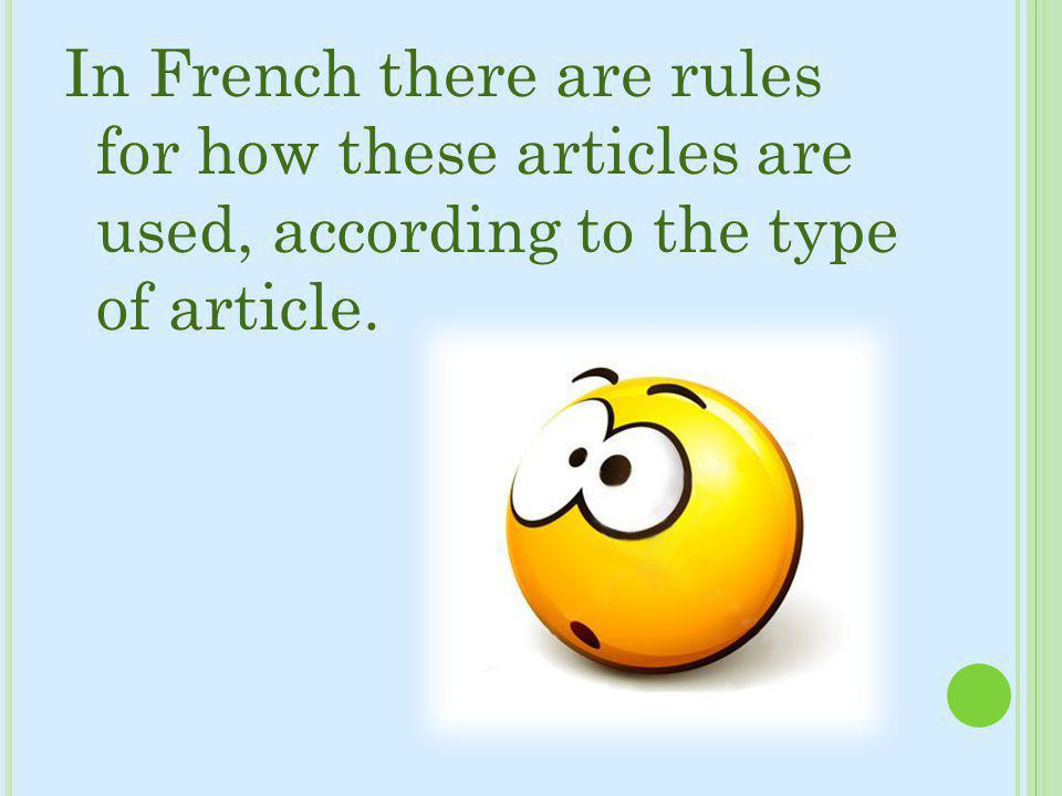 In French there are rules for how these articles are used, according to the type of article.