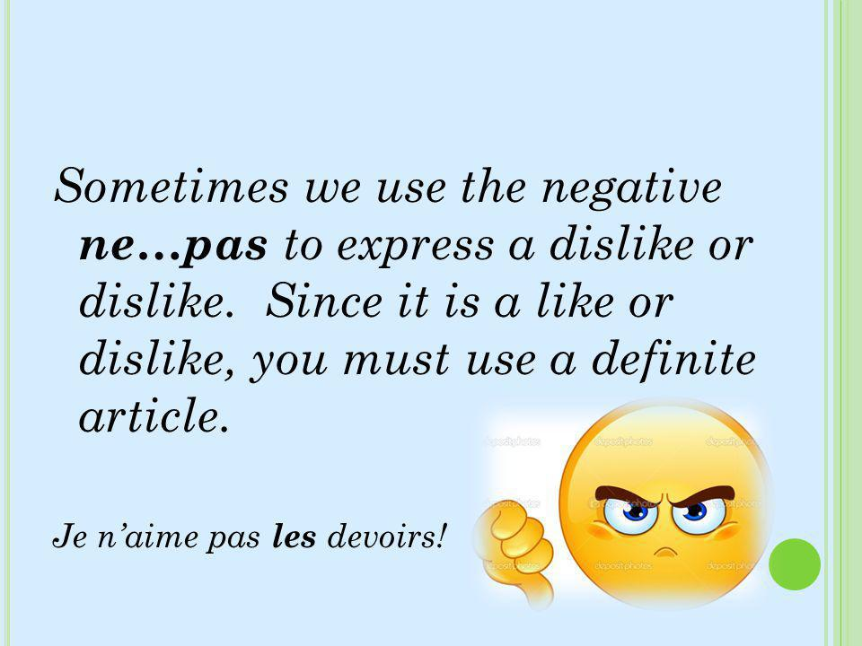 Sometimes we use the negative ne…pas to express a dislike or dislike
