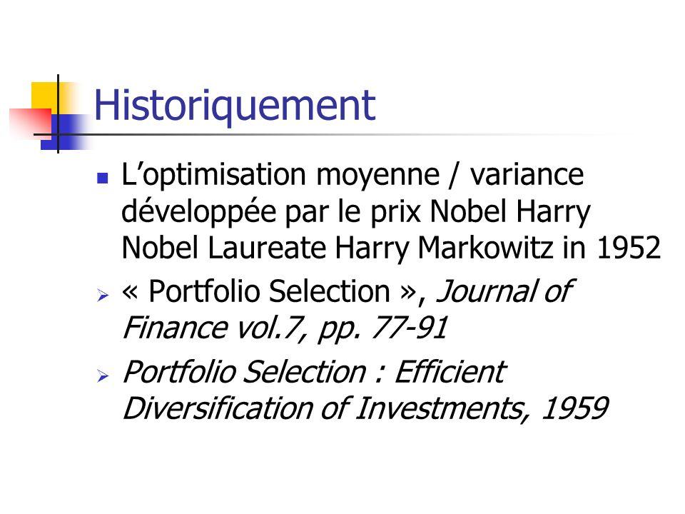 Historiquement L'optimisation moyenne / variance développée par le prix Nobel Harry Nobel Laureate Harry Markowitz in 1952.