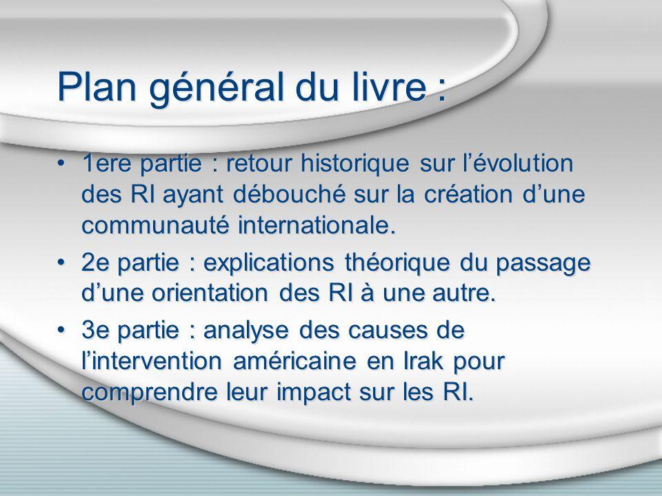 Plan général du livre :1ere partie : retour historique sur l'évolution des RI ayant débouché sur la création d'une communauté internationale.