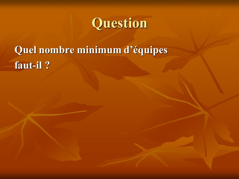 Question Quel nombre minimum d'équipes faut-il