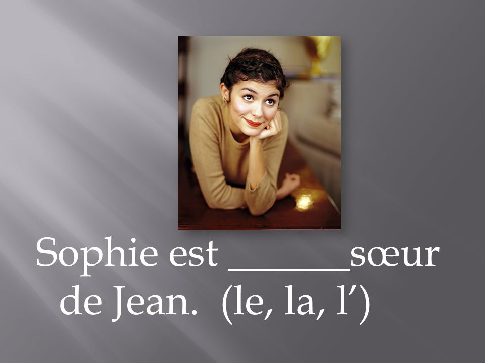 Sophie est ______sœur de Jean. (le, la, l')