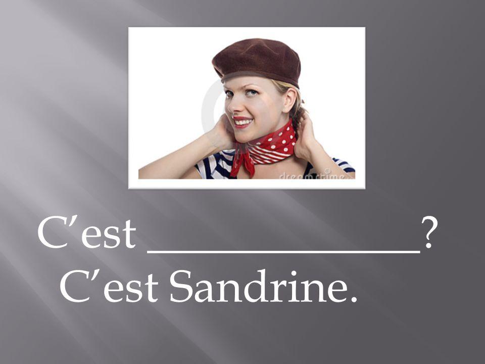 C'est ____________ C'est Sandrine.