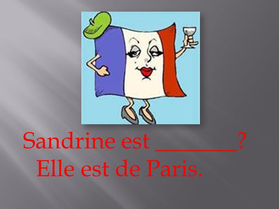 Sandrine est _______ Elle est de Paris.