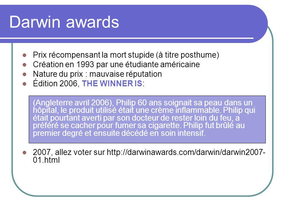 Darwin awards Prix récompensant la mort stupide (à titre posthume)