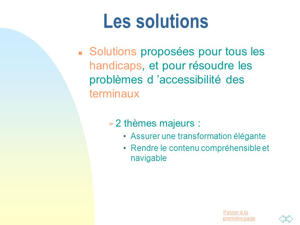 Les solutions Solutions proposées pour tous les handicaps, et pour résoudre les problèmes d 'accessibilité des terminaux.
