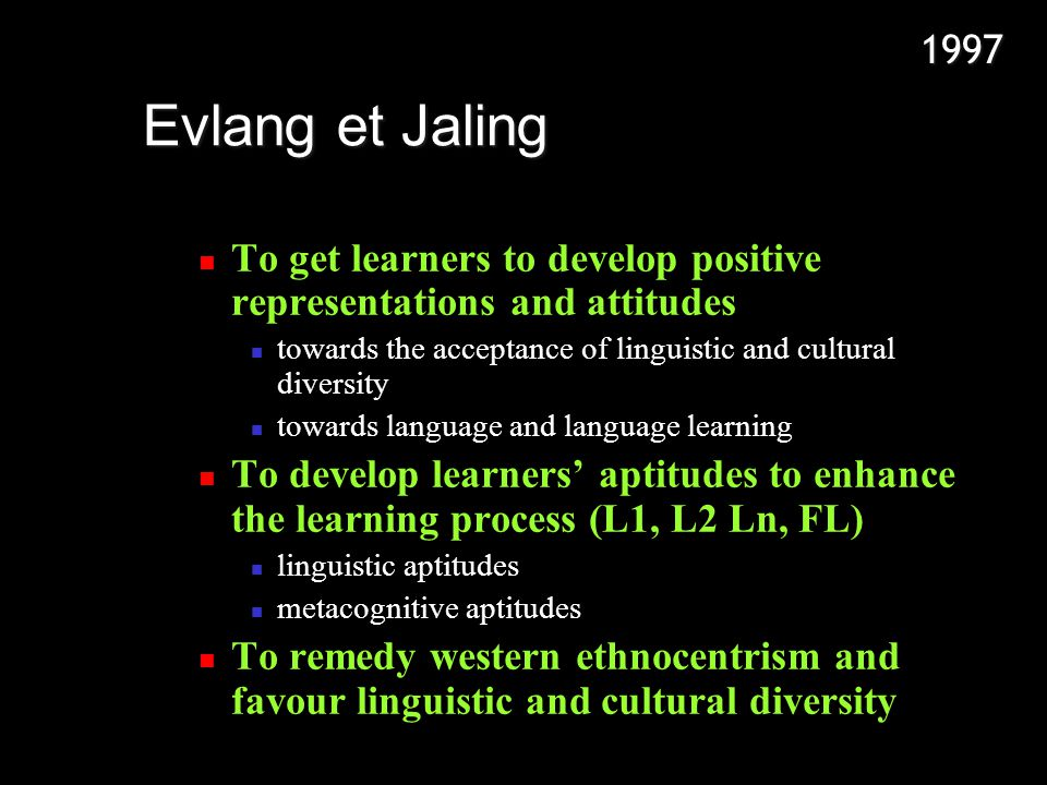1997 Evlang et Jaling. To get learners to develop positive representations and attitudes.