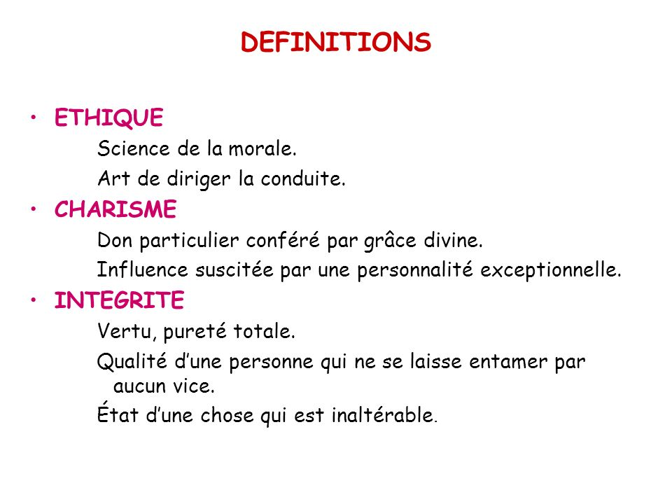 DEFINITIONS ETHIQUE CHARISME INTEGRITE Science de la morale.