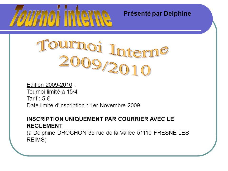 Tournoi interne Tournoi Interne 2009/2010 Présenté par Delphine
