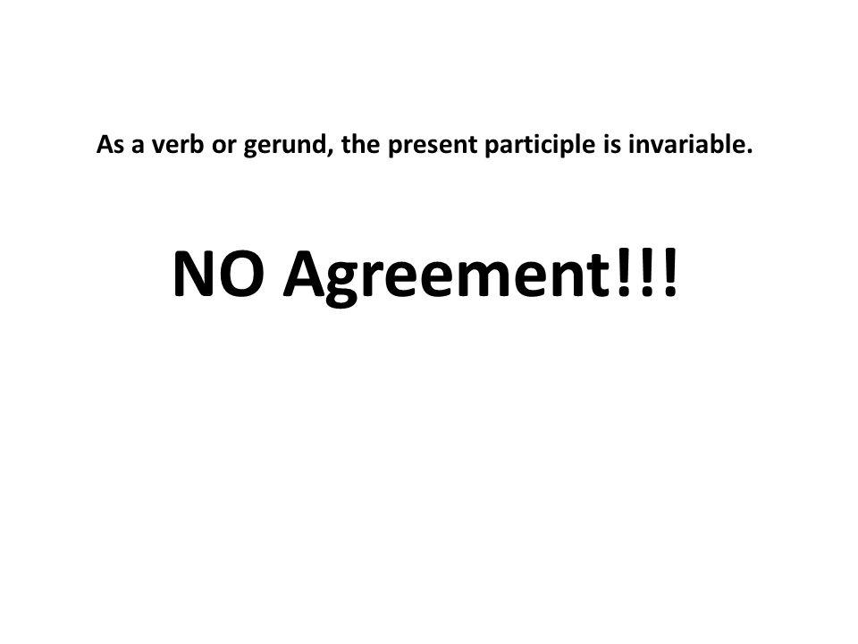 As a verb or gerund, the present participle is invariable.
