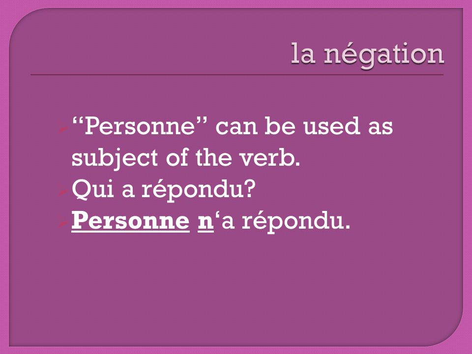 la négation Personne can be used as subject of the verb.
