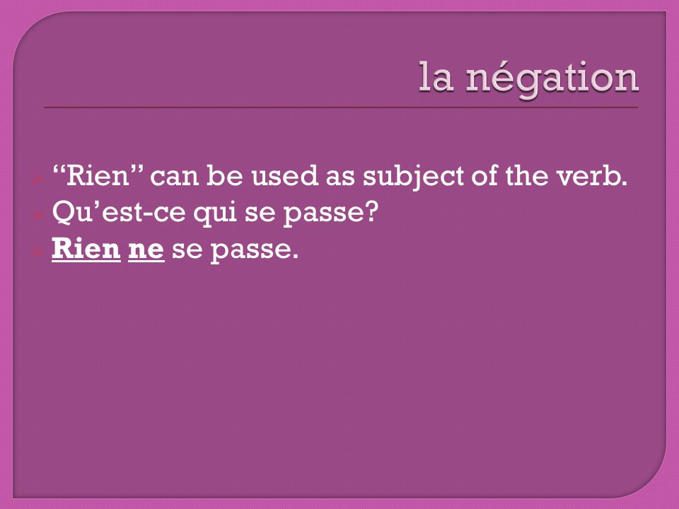 la négation Rien can be used as subject of the verb.