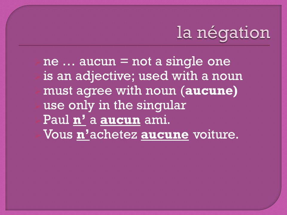 la négation ne … aucun = not a single one