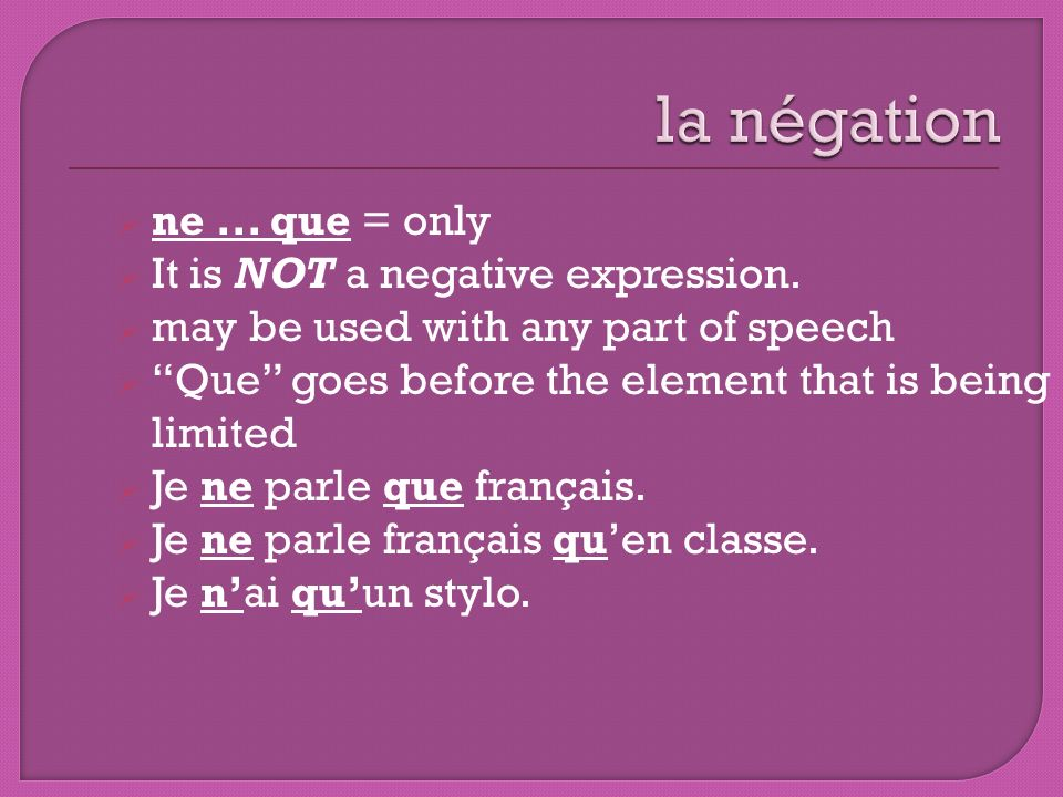 la négation ne ... que = only It is NOT a negative expression.