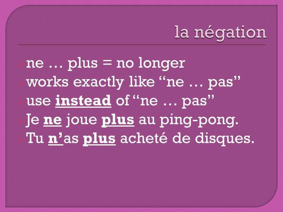 la négation ne … plus = no longer works exactly like ne … pas