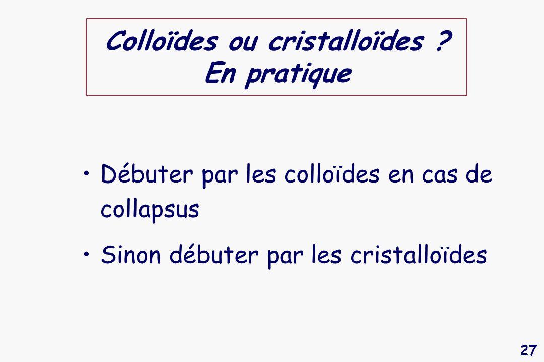 Colloïdes ou cristalloïdes En pratique