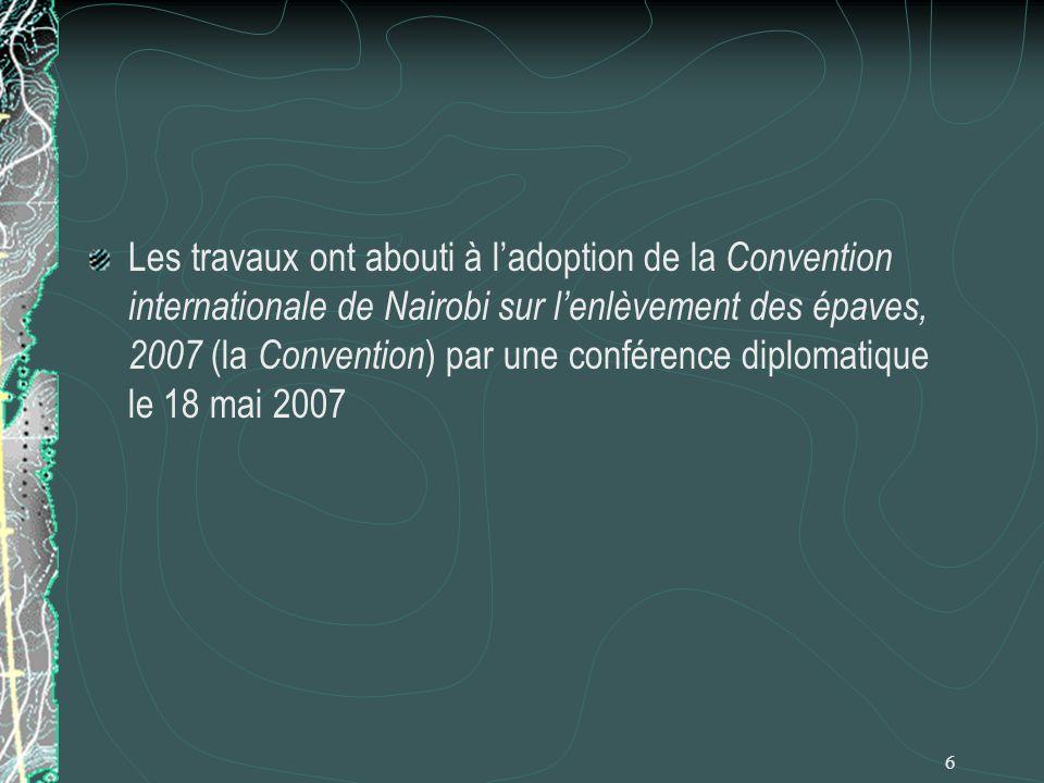 Les travaux ont abouti à l'adoption de la Convention internationale de Nairobi sur l'enlèvement des épaves, 2007 (la Convention) par une conférence diplomatique le 18 mai 2007