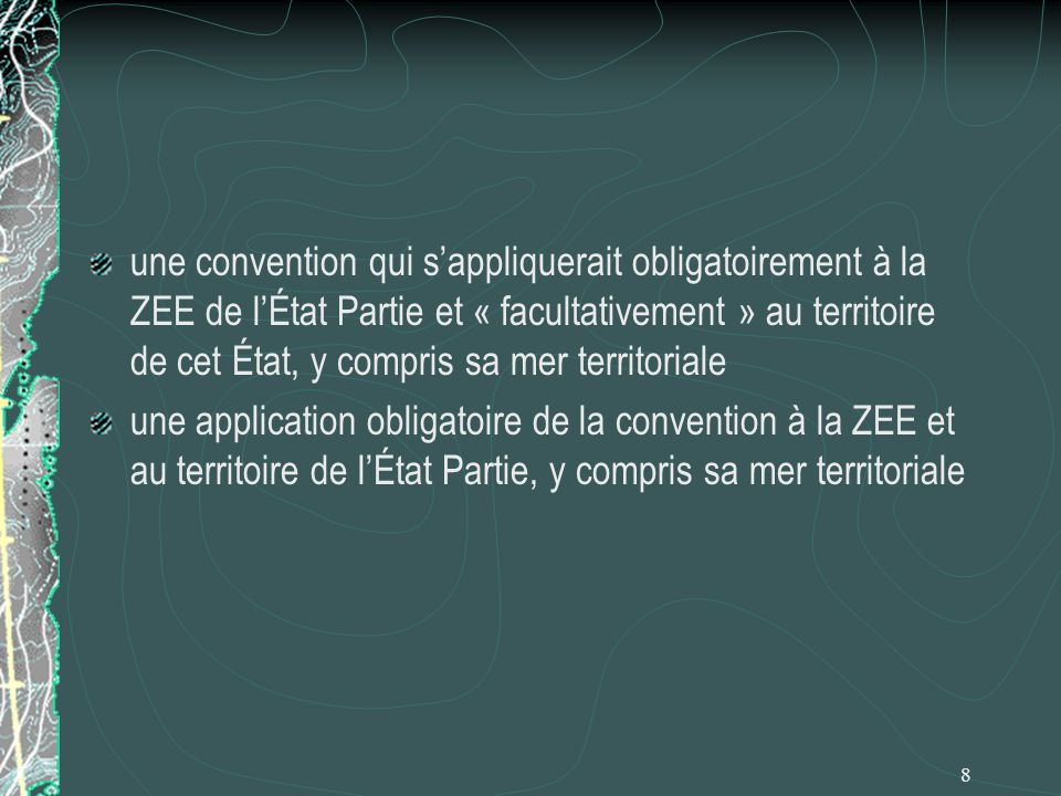 une convention qui s'appliquerait obligatoirement à la ZEE de l'État Partie et « facultativement » au territoire de cet État, y compris sa mer territoriale