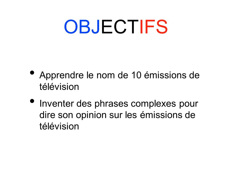 OBJECTIFS Apprendre le nom de 10 émissions de télévision