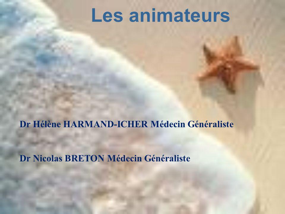 Les animateurs Dr Hélène HARMAND-ICHER Médecin Généraliste