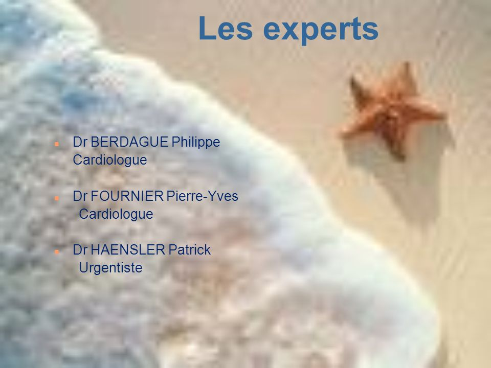 Les experts Dr BERDAGUE Philippe Cardiologue Dr FOURNIER Pierre-Yves