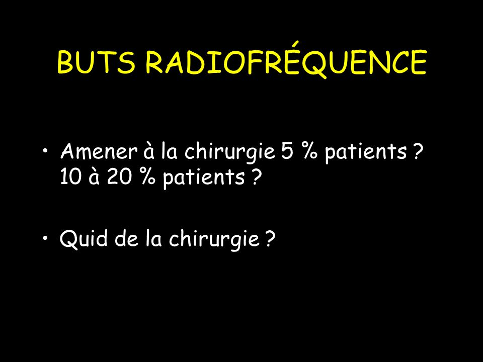 BUTS RADIOFRÉQUENCE Amener à la chirurgie 5 % patients .