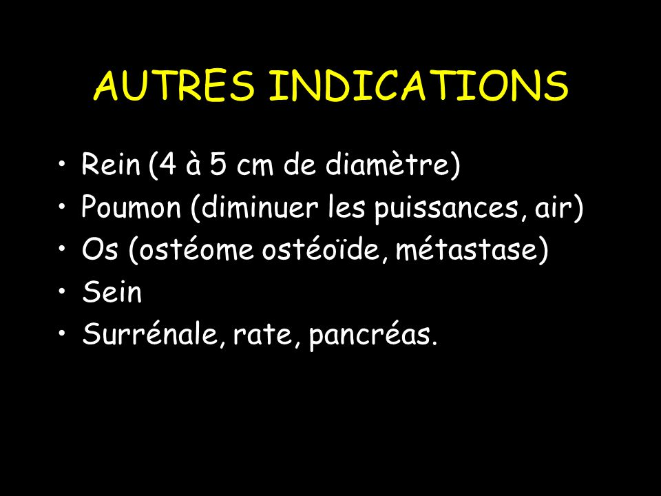 AUTRES INDICATIONS Rein (4 à 5 cm de diamètre)