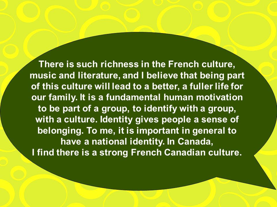 There is such richness in the French culture, music and literature, and I believe that being part of this culture will lead to a better, a fuller life for our family.
