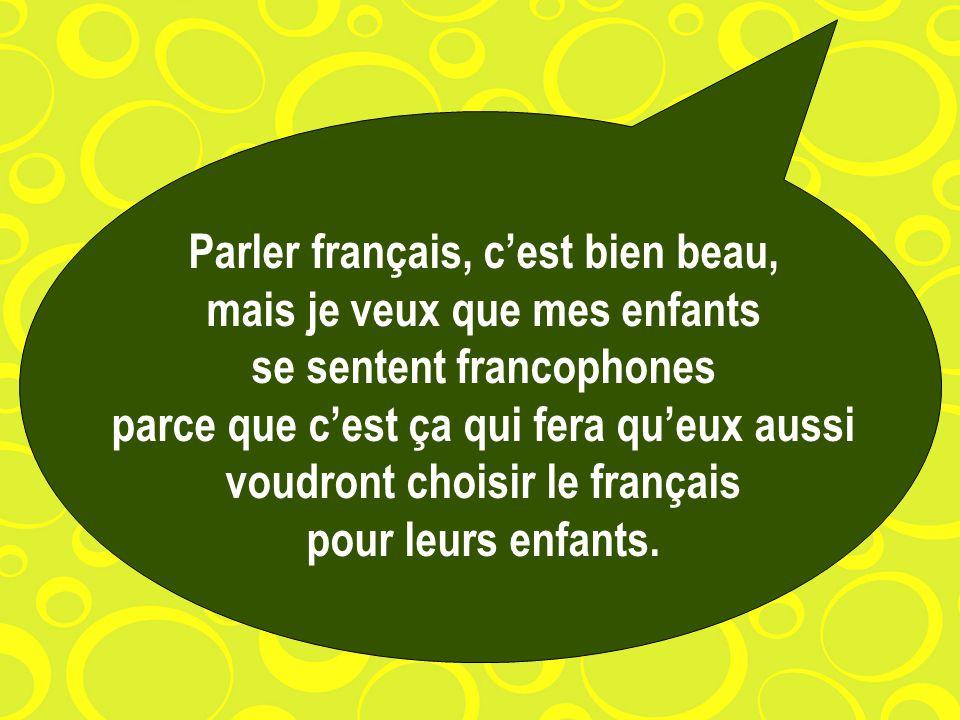Parler français, c'est bien beau, mais je veux que mes enfants