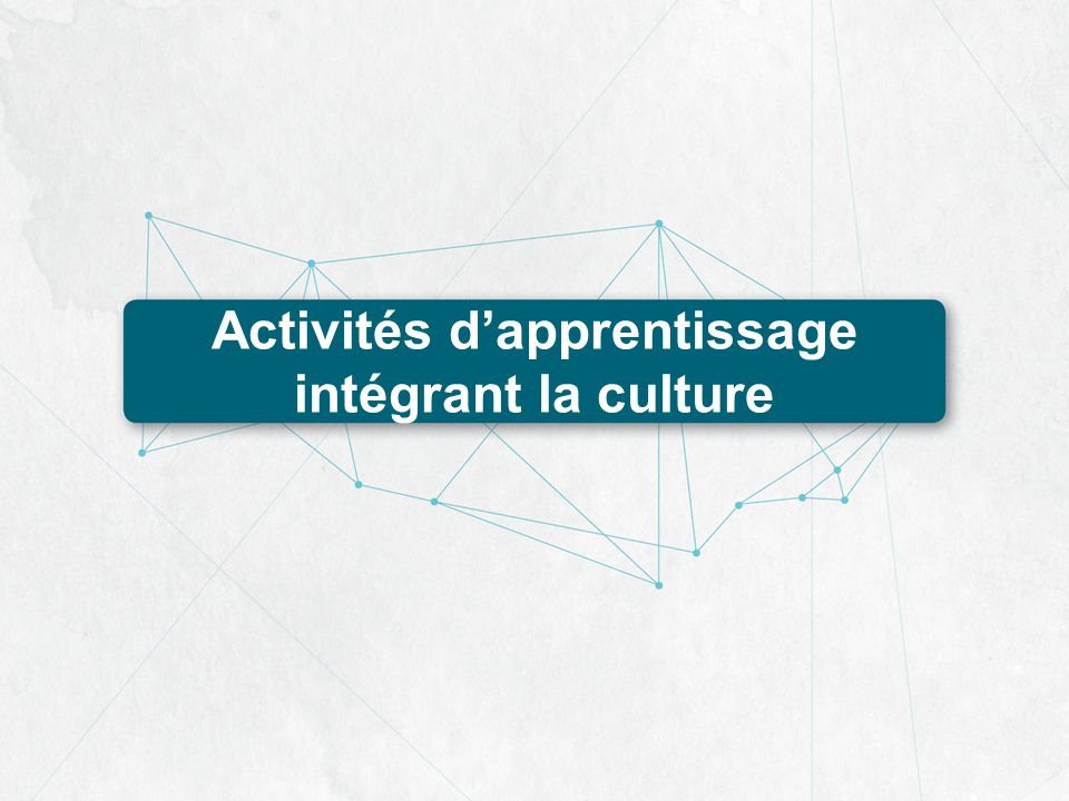 Activités d'apprentissage intégrant la culture