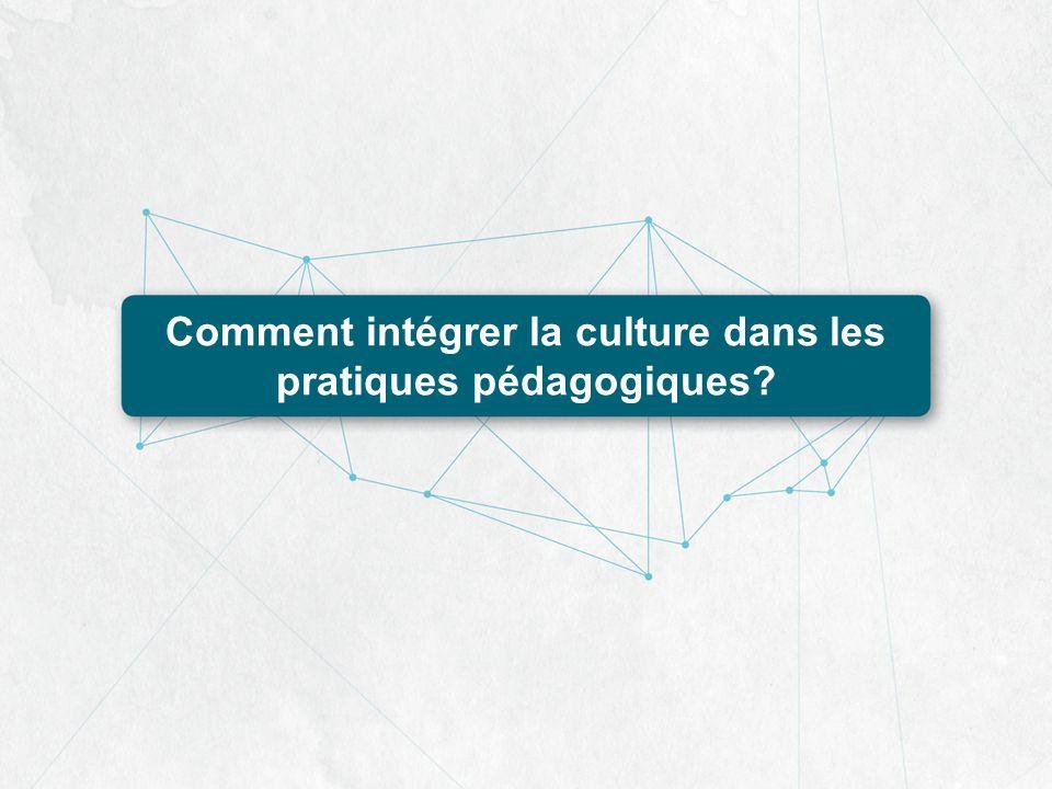 Comment intégrer la culture dans les pratiques pédagogiques