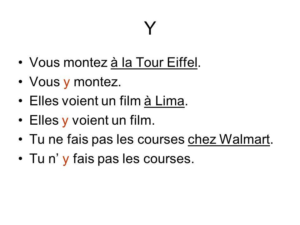Y Vous montez à la Tour Eiffel. Vous y montez.