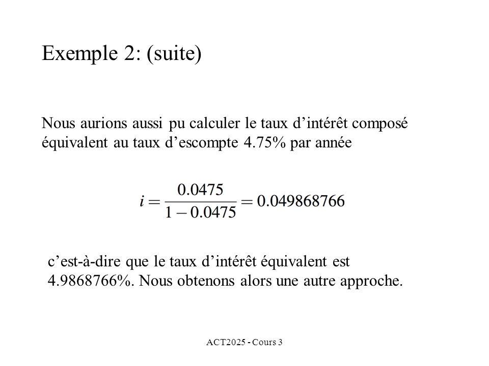 Exemple 2: (suite) Nous aurions aussi pu calculer le taux d'intérêt composé équivalent au taux d'escompte 4.75% par année.