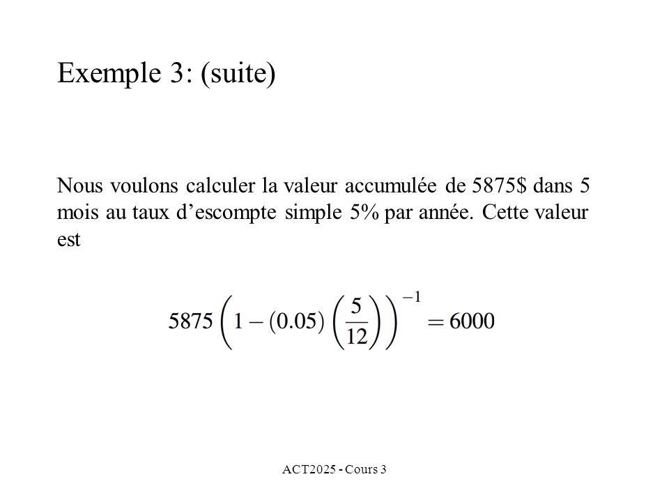 Exemple 3: (suite) Nous voulons calculer la valeur accumulée de 5875$ dans 5 mois au taux d'escompte simple 5% par année. Cette valeur est.