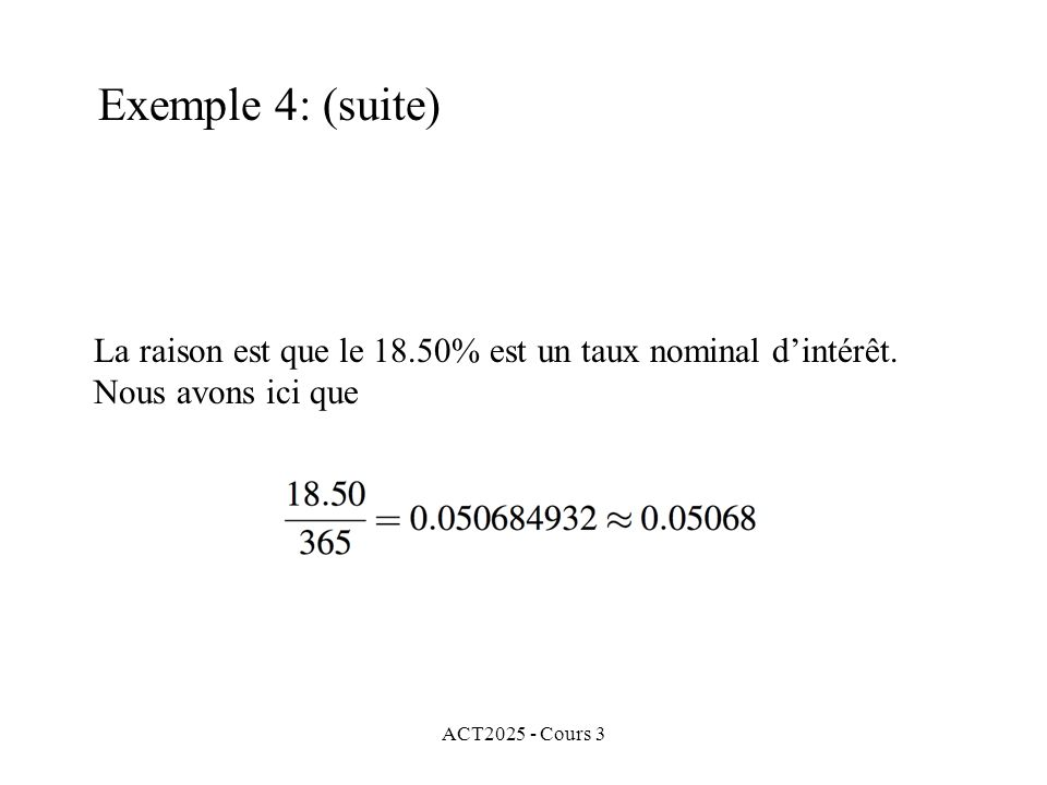 Exemple 4: (suite) La raison est que le 18.50% est un taux nominal d'intérêt.
