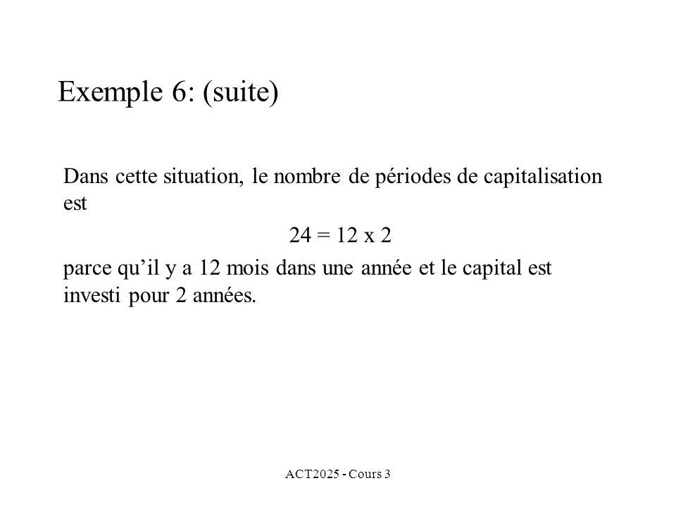 Exemple 6: (suite) Dans cette situation, le nombre de périodes de capitalisation est. 24 = 12 x 2.